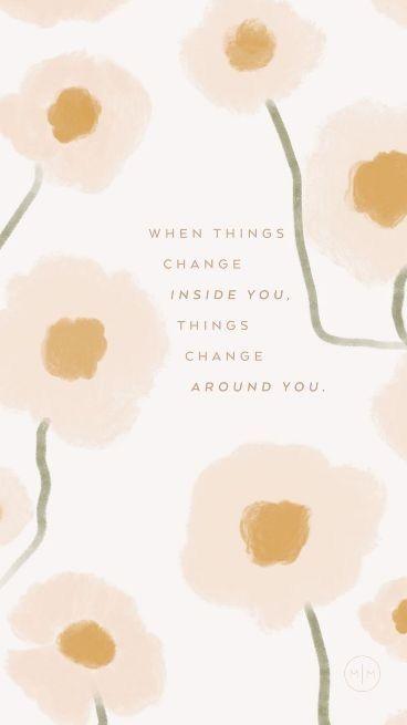 When things change inside you. Things change around you. 当你的内心有了变化,周遭的事物也会随之迎来改变。