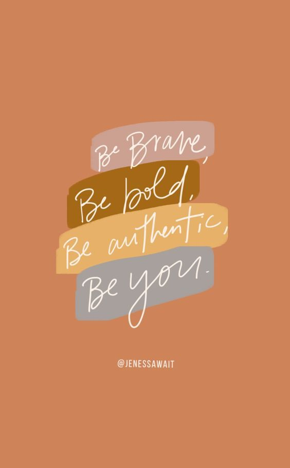 Be brave, be bold, be authentic, be you. 勇敢做最真实的自己,成为喜欢的自己。