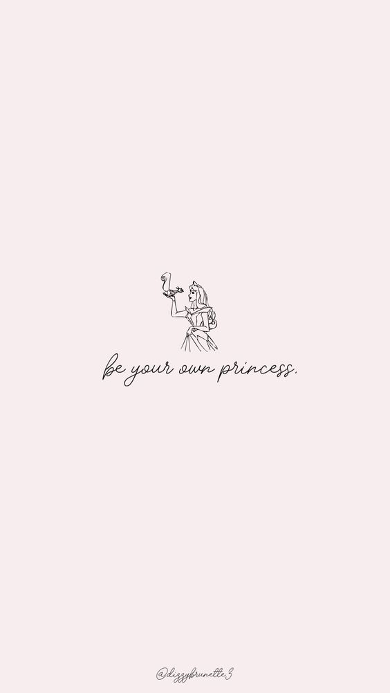 Be your own princess. 做自己的公主、成为自己的女王!