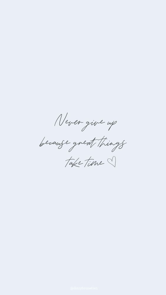 励志语录手机桌布Wallpaper:「Never give up because great things take time. 美好的事物,总是需要时间等待的~不要轻言放弃。」