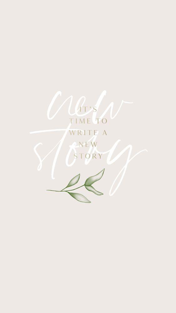 励志语录手机桌布Wallpaper:「It's time to write a new story. 已经过去的就不要再紧紧握住不放了破;是时候翻篇、重新整理好自己,去谱写新篇章吧!」