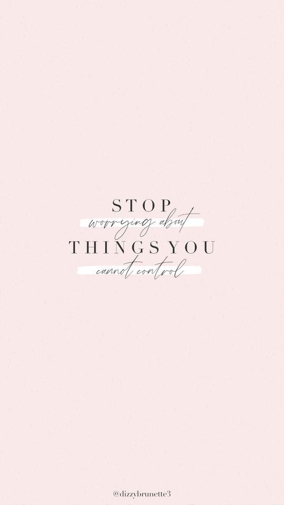 励志语录手机桌布Wallpaper:「Stop worrying about things you cannot control. 学会不纠结于自己无法控制、无法改变的事物,生活会好过很多 ❤️」