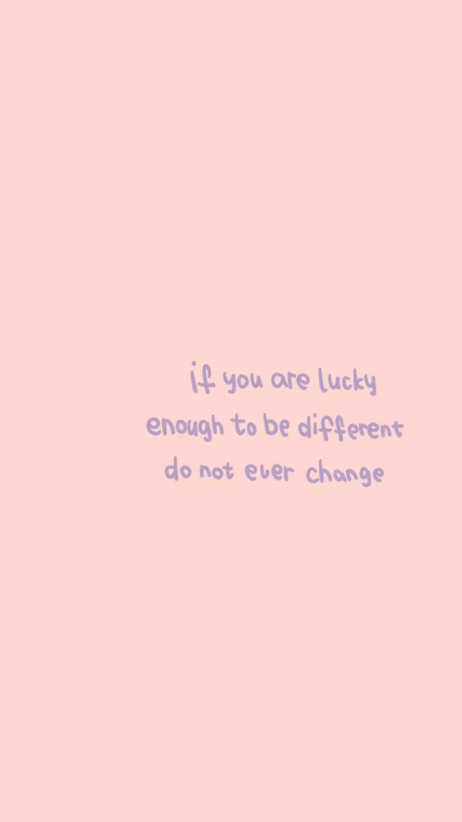 「If you are lucky enough to be different, do not ever change. 你不必活成别人喜欢的模样、更不必追求要和别人一样;和别人不一样也很棒!」
